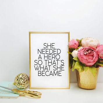 She Needed a Hero Inspirational Typography Print black and white Motivational Art Print Feminist Quote Feminism Quote