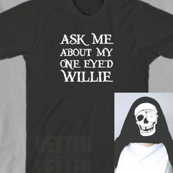 Ask Me About My One Eyed Willy Funny Mens Womens Shirt