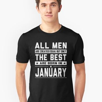 'All Men Are Created Equal But Only The Best Are Born In January' T-Shirt by phongtrandesign