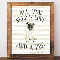 Pug Print, All you need is love and a dog, and a pug, Pug Gifts, Pug Wall Art, Dog Lover Gift, Dog Print, Pug Dog, Pug Poster, Pug Life,