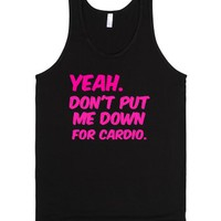Yeah. Don't put me down for cardio.-Unisex Black Tank