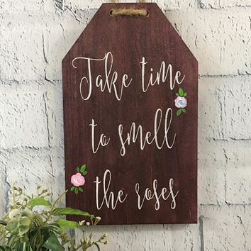Take Time To Smell The Roses Porch Sign