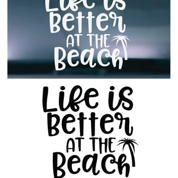 Life Is Better At The Beach Vinyl Graphic Decal