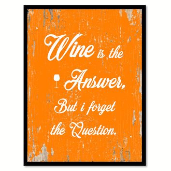 Wine Is The Answer Funny Quote Saying Gift Ideas Home Decor Wall Art 111641