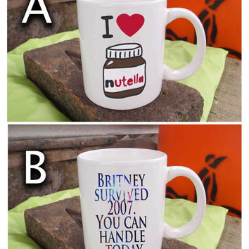 I Heart Nutella, Britney survived 2007 you can handle today art for two side white mug