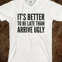 IT'S BETTER TO BE LATE THAN ARRIVE UGLY T-SHIRT (IDD232049)