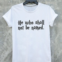 He Who Must Not Be Named Shirt Harry Potter Voldemort Inspiration T shirt Funny Sarcastic Quote Vintage Style