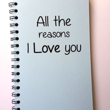 All the Reason I Love You, Notebook, Love Notes, Journal, Notebook, Personalized, I love you, Couple Gift, Romantic, Boyfriend, Girlfriend