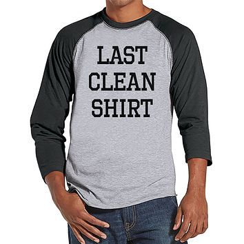 Men's Funny Shirt - Last Clean Shirt - Funny Mens Shirts - Laundry Day Shirt - Grey Raglan - Gift for Him - Funny Gift Idea for Boyfriend