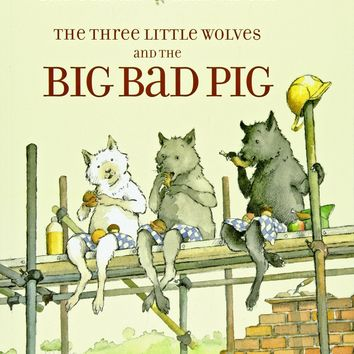 The Three Little Wolves and the Big Bad Pig Reprint