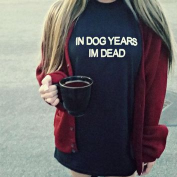 IN DOG YEARS IM DEAD T-Shirt Short Sleeve Tumblr Letter Outfits Casual Aesthetic Grunge Slogan tops Stylish Black t shirt S-3XL