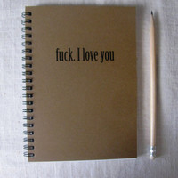 fuck. I love you- 5 x 7 journal