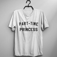 Part time princess tshirt funny t shirts with saying graphic tee mens tshirts gift women t-shirt