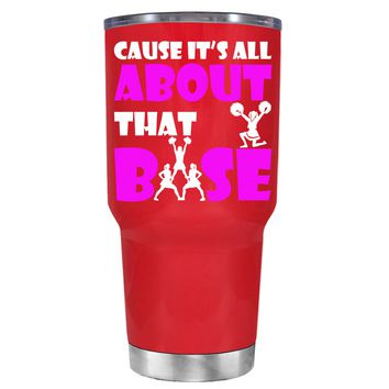 Cause its All About the Base on Red 30 oz Tumbler Cup