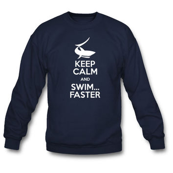 Keep Calm and Swim Faster Sweatshirt