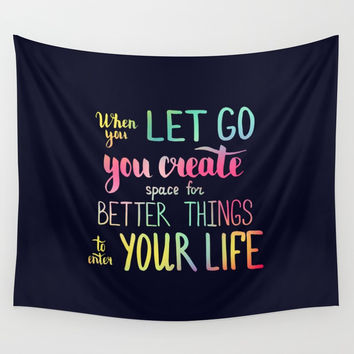 When you let go you create space for better things to enter your life Wall Tapestry by maria_so