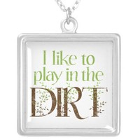 I Like to Play in the Dirt Funny Gardening Personalized Necklace from Zazzle.com