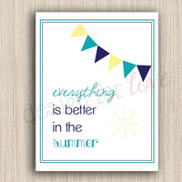 Everything Is Better In The Summer - Printable File - Summer Decor - Home Decor