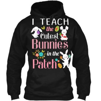 I Teach the Cutest Bunnies In The Patch-Easter Teacher Gift Pullover Hoodie 8 oz
