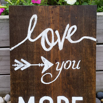 """Love You More Sign, Hanging Wooden Love You Sign, Love Sign, Rustic Love Arrows, Love You More with Arrow Sign 9"""" x 12"""""""