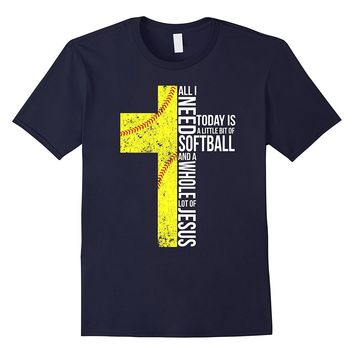All I Need is Softball and Jesus T-shirt