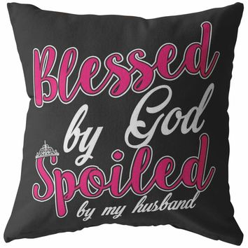 Funny Wife Pillows Blessed By God Spoiled By My Husband