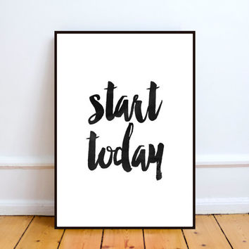 Start today,Motivational poster,Inspirational quote,Home decor,Black and white,Wtercolor print,Typography poster,Pop art,Instant download