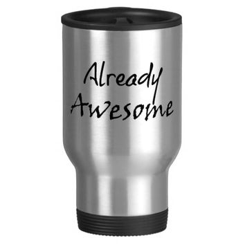 Already Awesome Quote 15 Oz Stainless Steel Travel Mug
