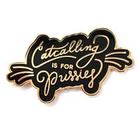 Catcalling Is For Pussies Pin