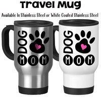 Dog Mom I Love My Dog Dog Owner Dog Lover Dog Paw Print Dog Life Dog Gifts Dog Mug Travel Mug