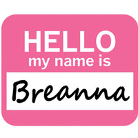 Breanna Hello My Name Is Mouse Pad