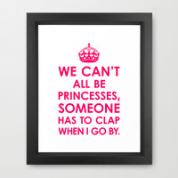 We Can't All Be Princesses (Bright Pink) Framed Art Print by CreativeAngel | Society6