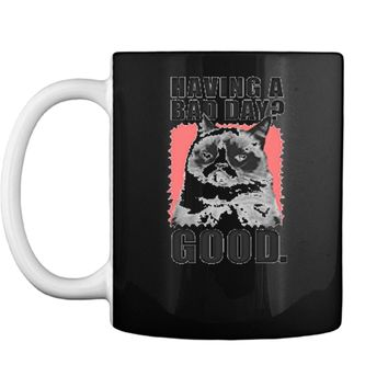 Grumpy Cat Having A Bad Day Good Graphic  Mug