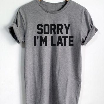 Sorry I'm Late T Shirt Cher Lloyd  Music T Shirt Fashion Quote T Shirt Women Tshirt Casual Cotton Couple Shirts