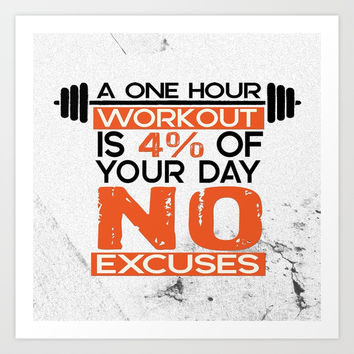 A one hour workout is 4 of your day no excuses Fitness Typography Quotes Art Print by creativeideaz