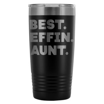 BEST EFFIN AUNT * Funny Gift From Niece Nephew To Auntie * Vacuum Tumbler 20 oz.