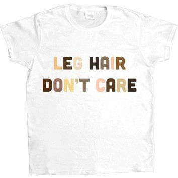 Leg Hair Don't Care -- Women's T-Shirt