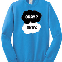 The Fault in Our Stars Sweatshirt Okay? Okay. 2 Designs-- Small -XL