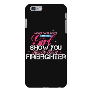 Move Over Boys Let This Girl Show You How To Be A Firefighter iPhone 6 Plus/6s Plus Case