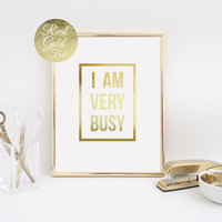 Real Gold Foil, Quote Poster, I Am Very Busy, Wall Decor, Minimal Art, Inspirational Poster, Typography Print, Bedroom Poster, Office Print