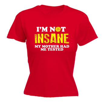 123t USA Women's I'm Not Insane My Mother Had Me Tested Funny T-Shirt