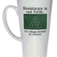 Resistance is Not Futile, It's Voltage Dividied By Current Coffee or Tea mug, Latte Size