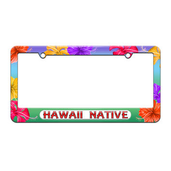 Hawaii Native - State Pride - License Plate Tag Frame - Tropical Hibiscus Flowers Design