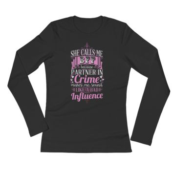She Calls Me BFF Because Partner In Crime Makes Me Sound Like A Bad Influence - Ladies' Long Sleeve T-Shirt