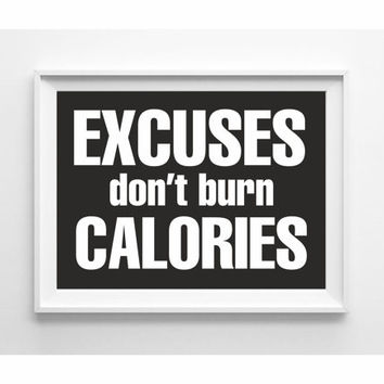 Excuses don't burn calories typography print black and white wall art gym decor (from US Letter and A4 up to A0 size) motivational poster
