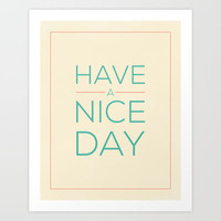 HAVE A NICE DAY! Art Print by Allyson Johnson
