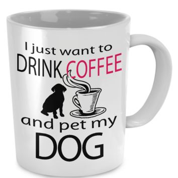 Drink Coffee And Pet My Dog Mug drinkcoffeepetdogmug