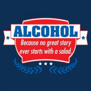 Alcohol Because No Great Story Starts With A Salad T Shirt Funny Printed Graphic T Shirt Mens Shirt Ladies T Shirt Great Gift Shirt