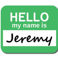 Jeremy Hello My Name Is Mouse Pad