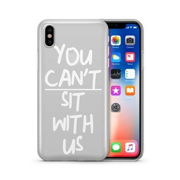 You Can't Sit With Us - Clear TPU Case Cover